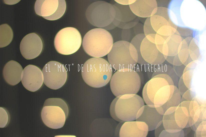 """El """"Must"""" de las Bodas de Ideaturegalo"""